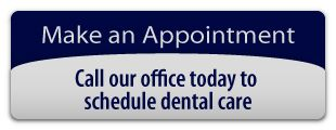 Make an Appointment - Call our office today to schedule dental care